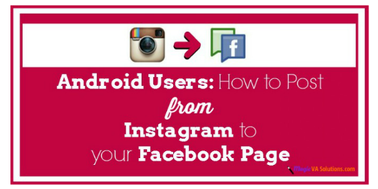 Android Users: How to Post from Instagram to your Facebook Page
