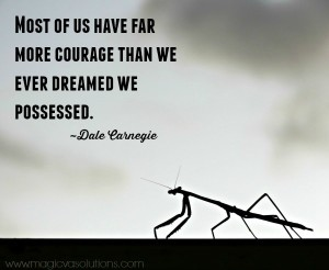 Most of us have far more courage than we ever dreamed we possessed.