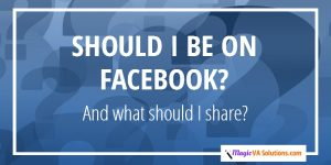 Should I be on Facebook? And what should I share?