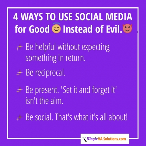 4 Ways to Use Social Media for Good Instead of Evil - Be helpful without expecting something in return.; Be reciprocal; Be present; Be social.