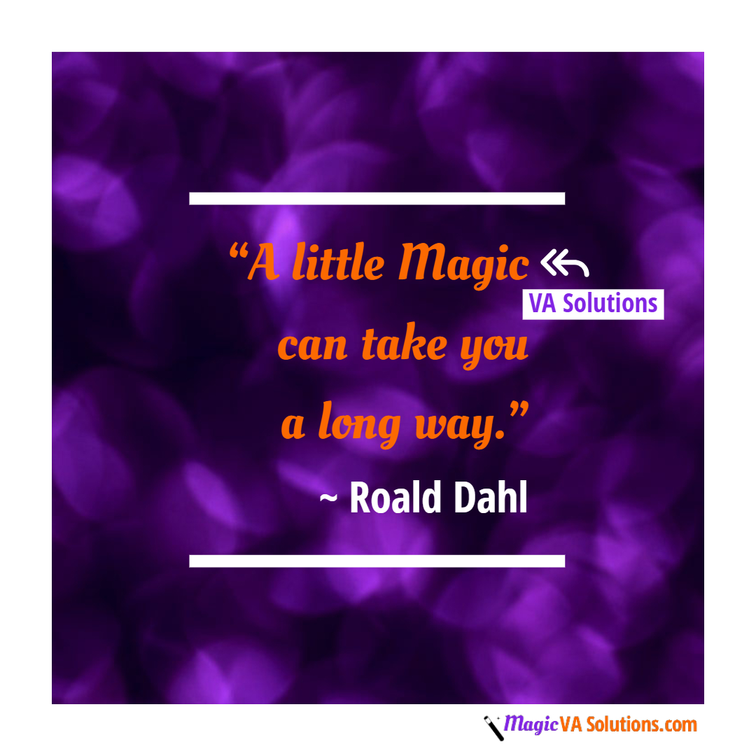 A little magic can take you a long way ~ Roald Dahl