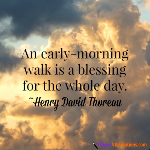 An early-morning walk is a blessing for the whole day. ~ Henry David Thoreau