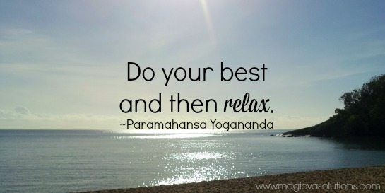 Do your best and then relax. ~ Paramahansa Yogananda