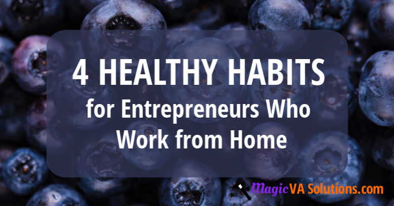 4 Healthy Habits for Entrepreneurs Who Work from Home
